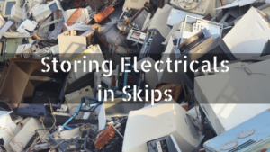 Storing Electricals in Skips