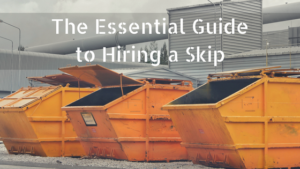 The Essential Guide to Hiring a Skip