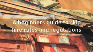 A beginners guide to skip hire rules and regulations