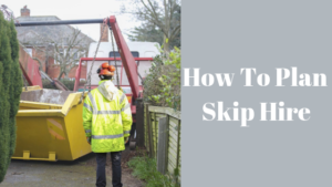 How To Plan Skip Hire