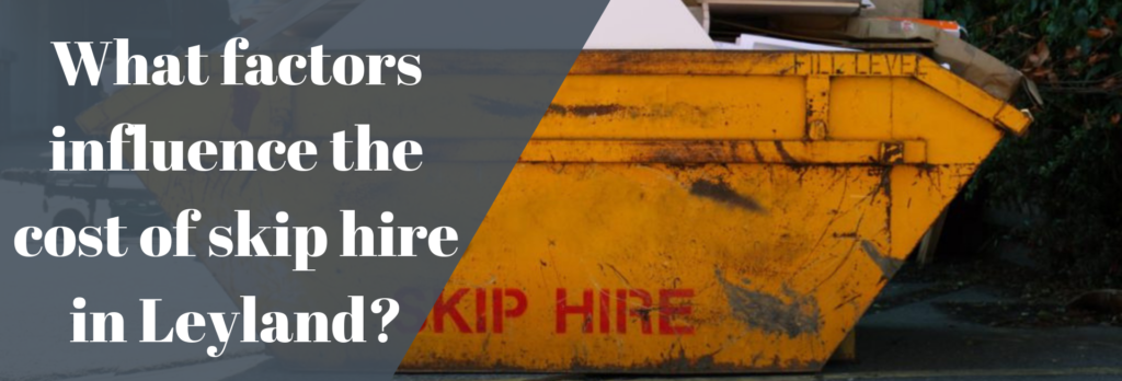 What factors influence the cost of skip hire in Leyland_