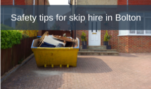 Safety tips for skip hire in Bolton