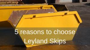 5 reasons to choose Leyland Skips