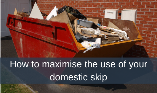 How to maximise the use of your domestic skip