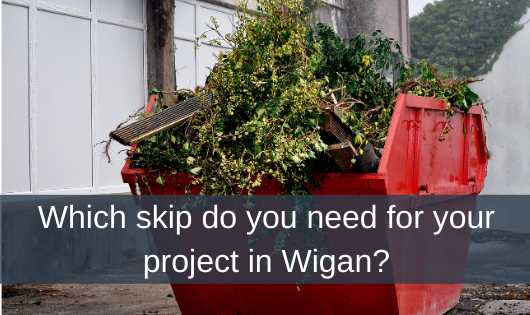 Which skip do you need for your project in Wigan