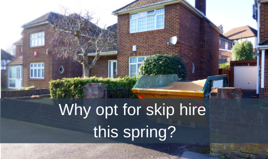 Why opt for skip hire this spring?