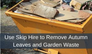 Use Skip Hire to Remove Autumn Leaves and Garden Waste
