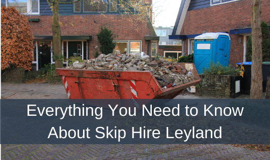 Everything You Need to Know About Skip Hire Leyland